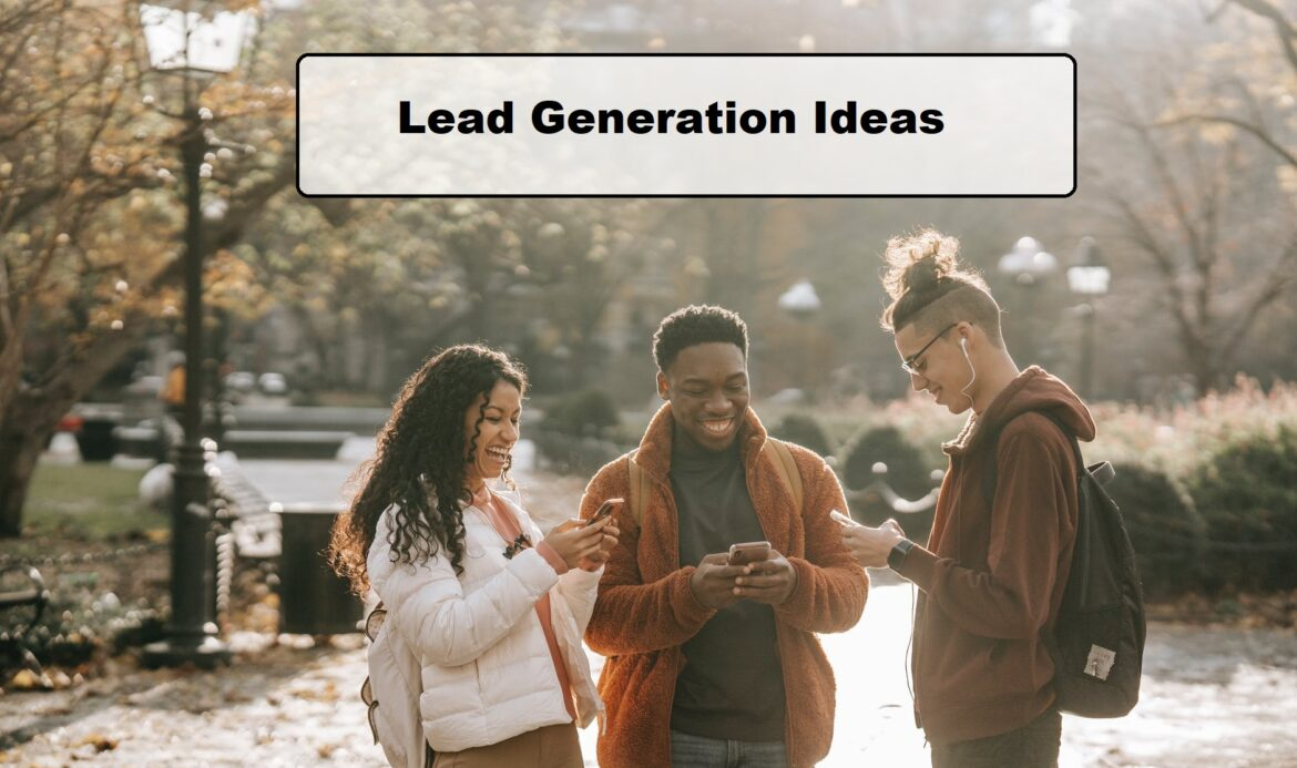 Lead Generation Ideas for Bolstering Your Real Estate Brand and Business
