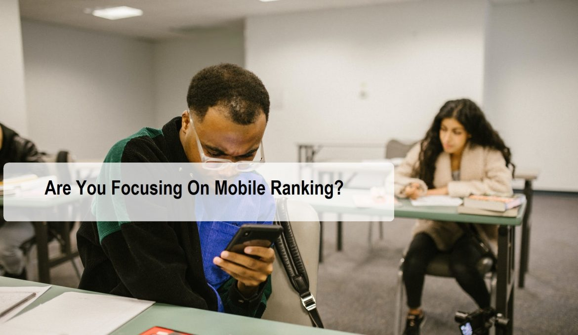 Are You Focusing On Mobile Ranking?